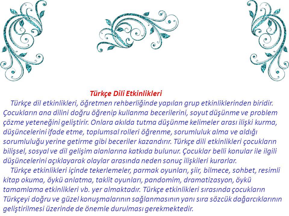Türkçe Dili Etkinlikleri Türkçe dil etkinlikleri, öğretmen rehberliğinde yapılan grup etkinliklerinden biridir. Çocukların ana dilini doğru öğrenip ku