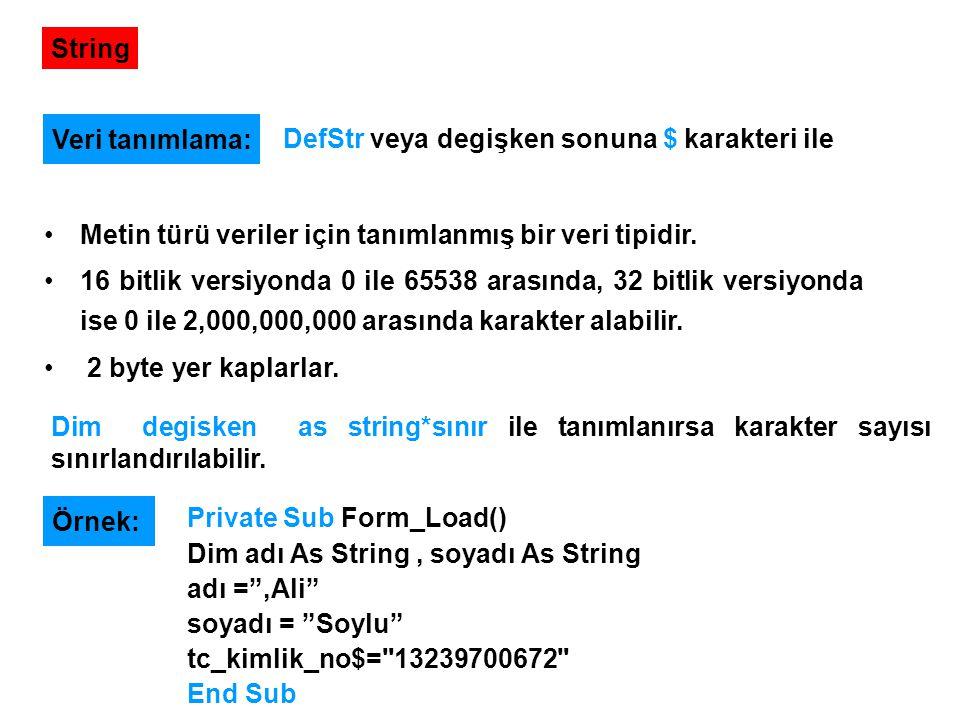 String Metin türü veriler için tanımlanmış bir veri tipidir. 16 bitlik versiyonda 0 ile 65538 arasında, 32 bitlik versiyonda ise 0 ile 2,000,000,000 a