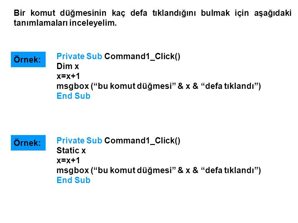 """Private Sub Command1_Click() Dim x x=x+1 msgbox (""""bu komut düğmesi"""" & x & """"defa tıklandı"""") End Sub Bir komut düğmesinin kaç defa tıklandığını bulmak i"""