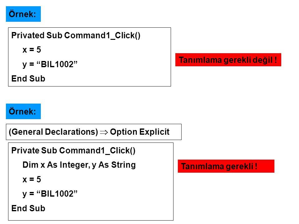 """Örnek: Privated Sub Command1_Click() x = 5 y = """"BIL1002"""" End Sub Örnek: Private Sub Command1_Click() Dim x As Integer, y As String x = 5 y = """"BIL1002"""""""