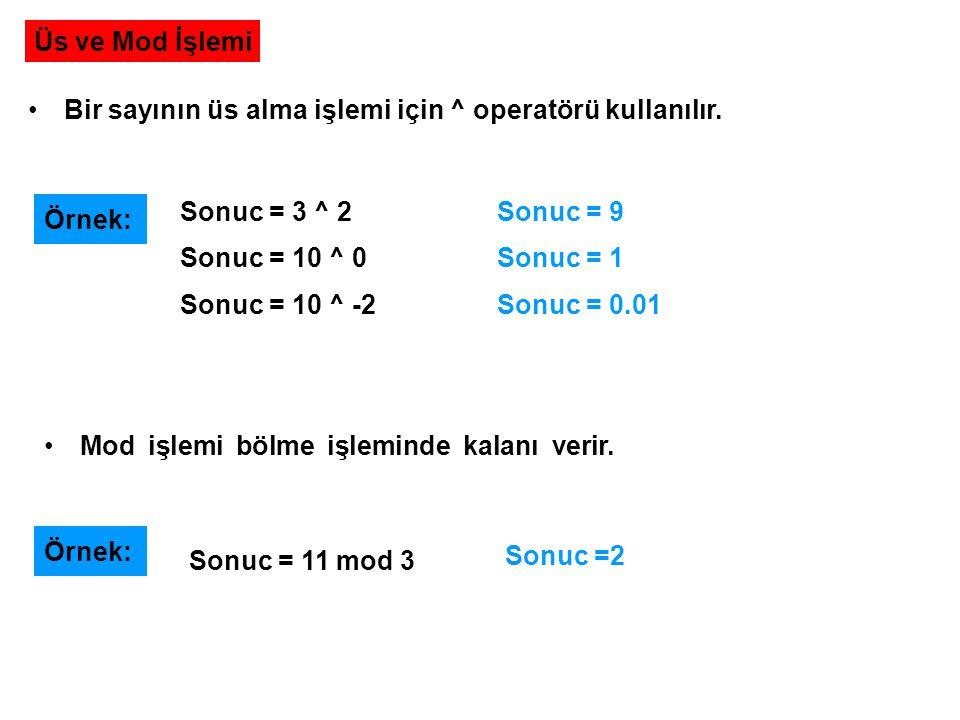 Üs ve Mod İşlemi Bir sayının üs alma işlemi için ^ operatörü kullanılır. Örnek: Sonuc = 3 ^ 2 Sonuc = 10 ^ 0 Sonuc = 10 ^ -2 Sonuc = 9 Sonuc = 1 Sonuc