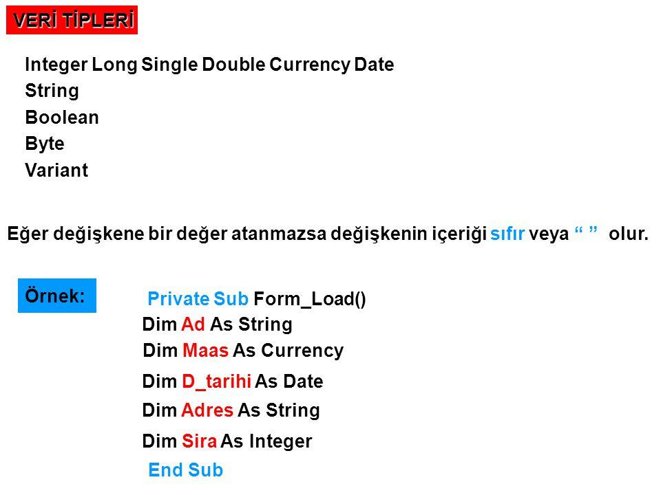 VERİ TİPLERİ Integer Long Single Double Currency Date String Boolean Byte Variant Örnek: Eğer değişkene bir değer atanmazsa değişkenin içeriği sıfır v