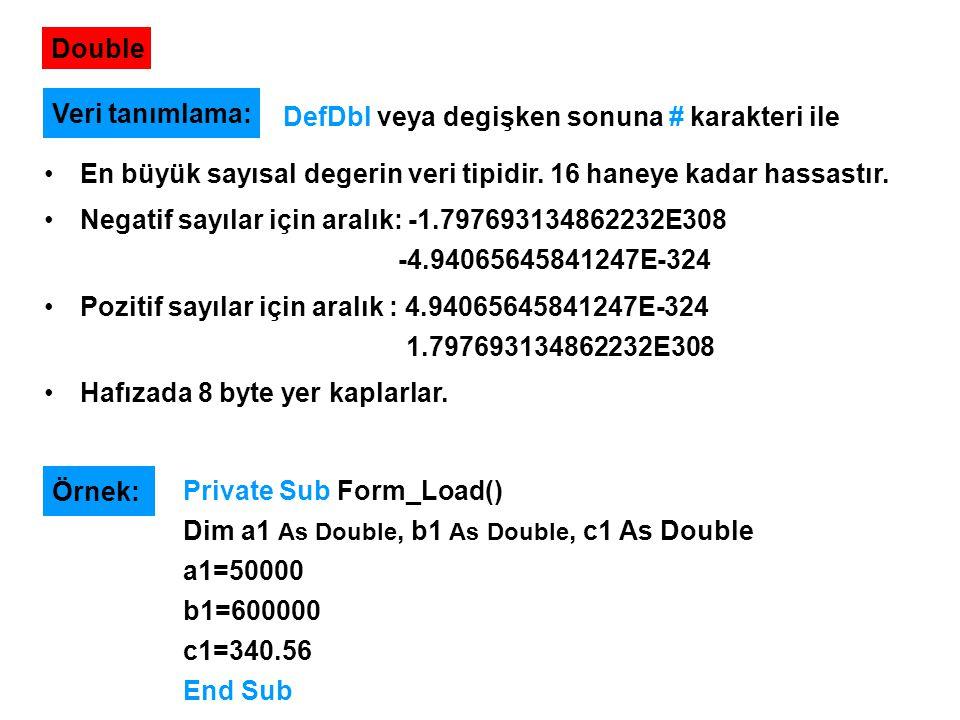 Double En büyük sayısal degerin veri tipidir. 16 haneye kadar hassastır. Negatif sayılar için aralık: -1.797693134862232E308 -4.94065645841247E-324 Po