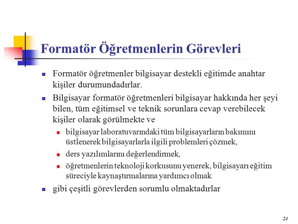 24 Formatör Öğretmenlerin Görevleri Formatör öğretmenler bilgisayar destekli eğitimde anahtar kişiler durumundadırlar.