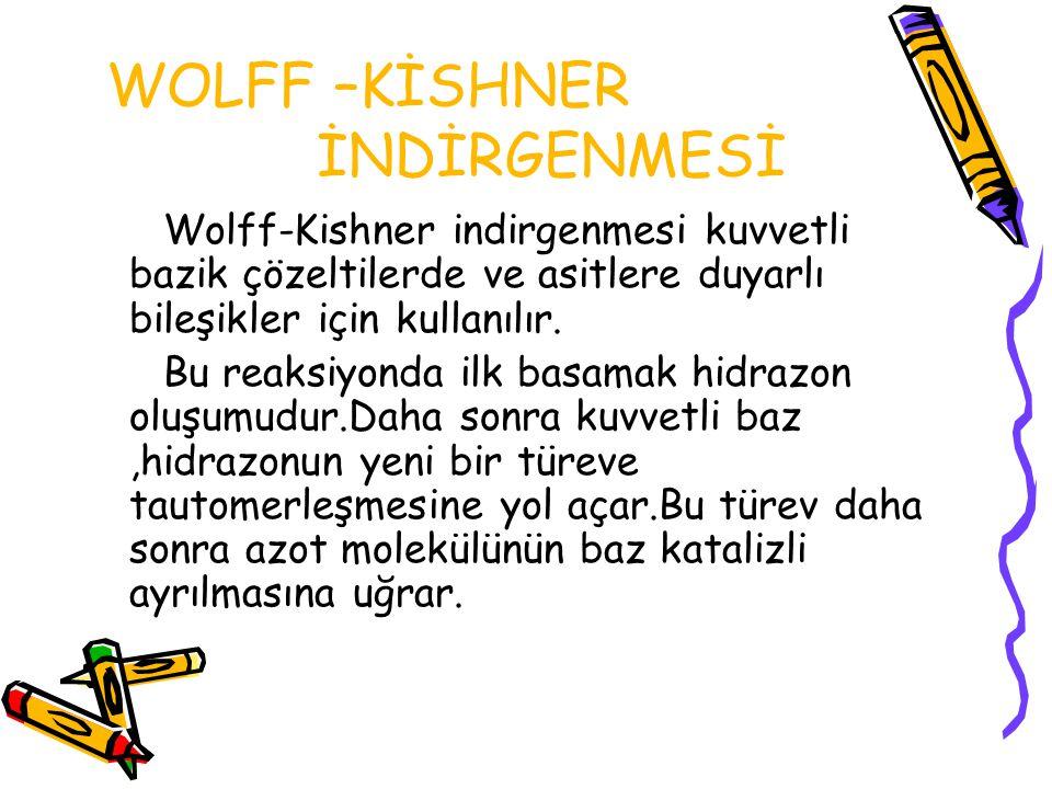 WOLFF –KİSHNER İNDİRGENMESİ Wolff-Kishner indirgenmesi kuvvetli bazik çözeltilerde ve asitlere duyarlı bileşikler için kullanılır.