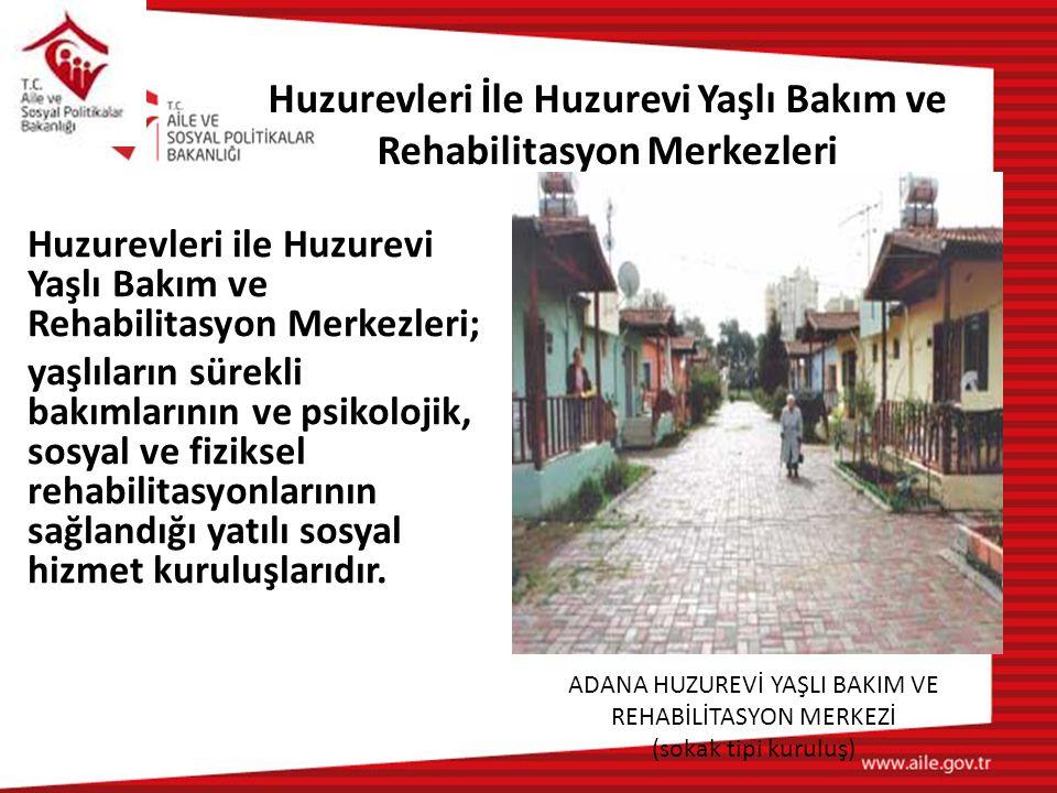 Huzurevleri İle Huzurevi Yaşlı Bakım ve Rehabilitasyon Merkezleri ADANA HUZUREVİ YAŞLI BAKIM VE REHABİLİTASYON MERKEZİ (sokak tipi kuruluş) Huzurevler