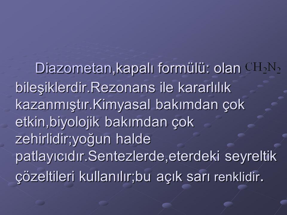Diazometan,kapalı formülü: olan bileşiklerdir.Rezonans ile kararlılık kazanmıştır.Kimyasal bakımdan çok etkin,biyolojik bakımdan çok zehirlidir;yoğun
