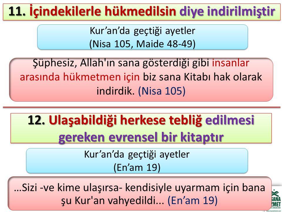 11. İçindekilerle hükmedilsin diye indirilmiştir Şüphesiz, Allah'ın sana gösterdiği gibi insanlar arasında hükmetmen için biz sana Kitabı hak olarak i