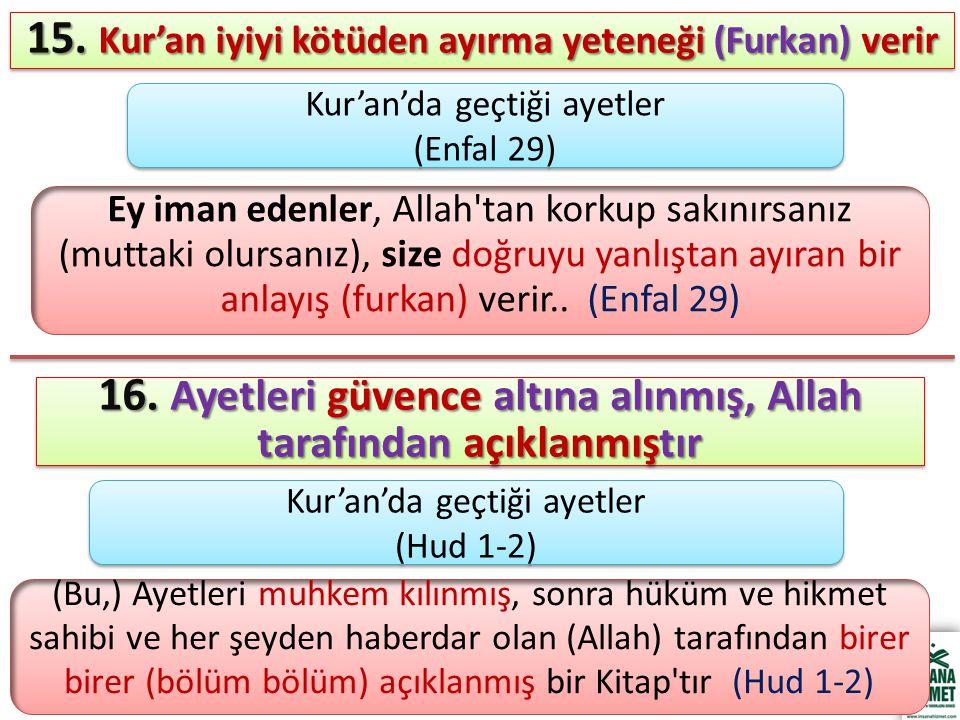 15. Kur'an iyiyi kötüden ayırma yeteneği (Furkan) verir Ey iman edenler, Allah'tan korkup sakınırsanız (muttaki olursanız), size doğruyu yanlıştan ayı