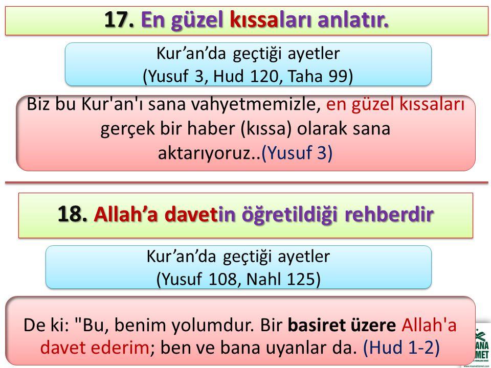 17. En güzel kıssaları anlatır. Biz bu Kur'an'ı sana vahyetmemizle, en güzel kıssaları gerçek bir haber (kıssa) olarak sana aktarıyoruz..(Yusuf 3) 18.