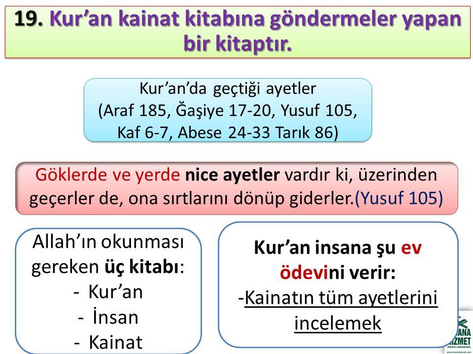 19. Kur'an kainat kitabına göndermeler yapan bir kitaptır. Göklerde ve yerde nice ayetler vardır ki, üzerinden geçerler de, ona sırtlarını dönüp gider