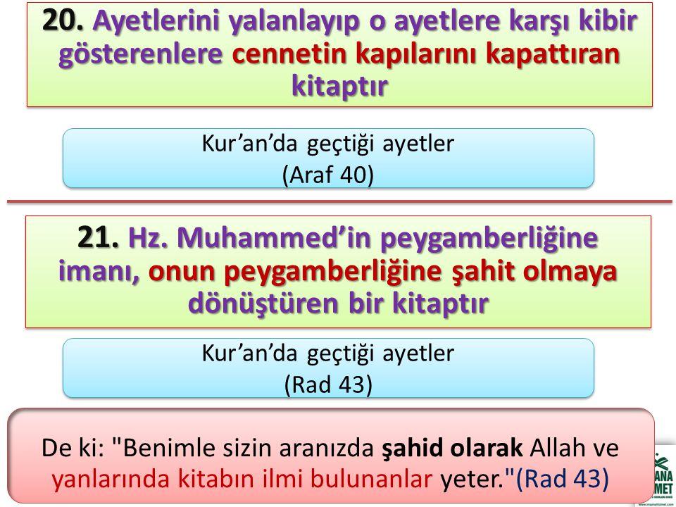 21. Hz. Muhammed'in peygamberliğine imanı, onun peygamberliğine şahit olmaya dönüştüren bir kitaptır De ki: