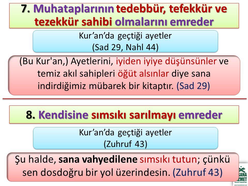 7. Muhataplarının tedebbür, tefekkür ve tezekkür sahibi olmalarını emreder (Bu Kur'an,) Ayetlerini, iyiden iyiye düşünsünler ve temiz akıl sahipleri ö