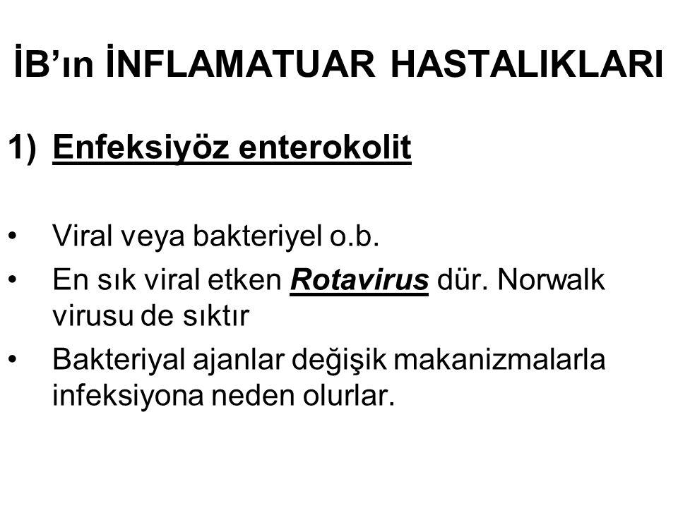 1)Enfeksiyöz enterokolit Viral veya bakteriyel o.b. En sık viral etken Rotavirus dür. Norwalk virusu de sıktır Bakteriyal ajanlar değişik makanizmalar