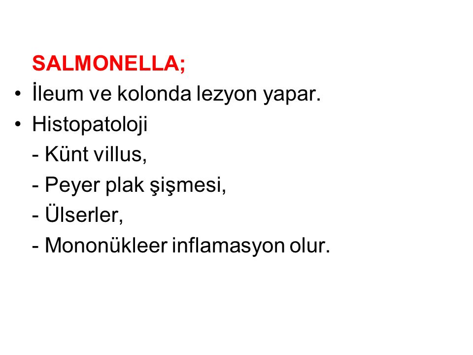 SALMONELLA; İleum ve kolonda lezyon yapar. Histopatoloji - Künt villus, - Peyer plak şişmesi, - Ülserler, - Mononükleer inflamasyon olur.