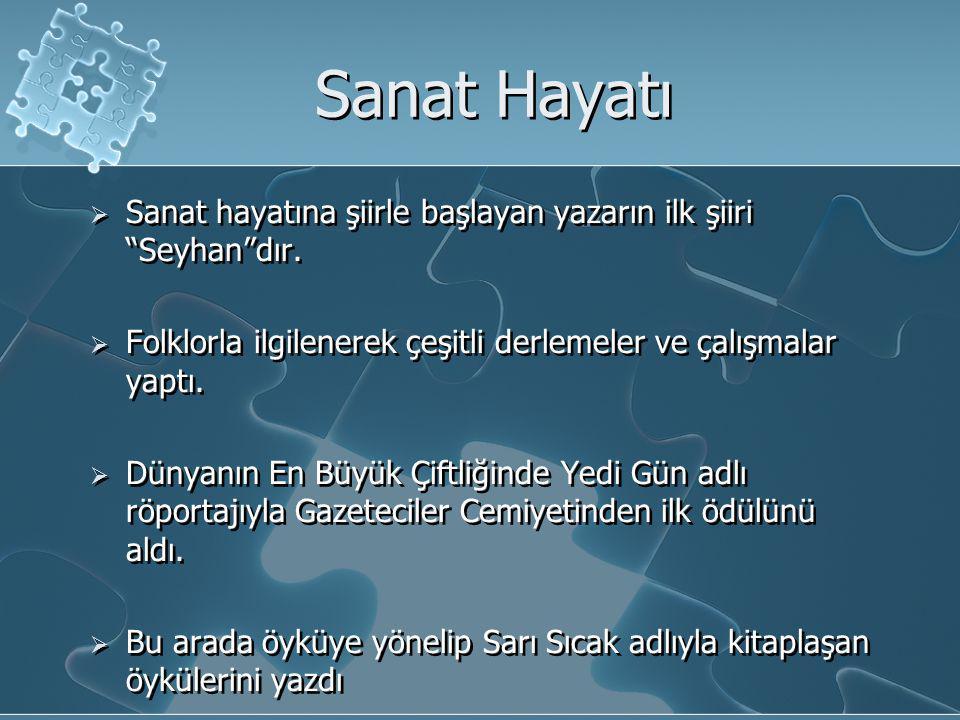 Sanat Hayatı  Sanat hayatına şiirle başlayan yazarın ilk şiiri Seyhan dır.