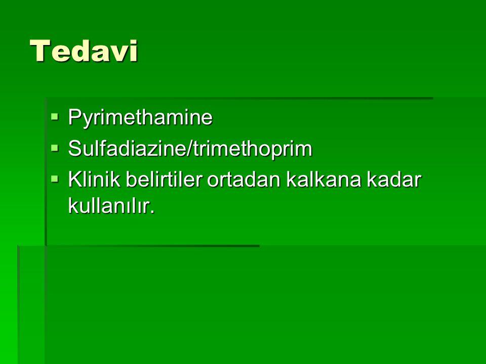 Tedavi  Pyrimethamine  Sulfadiazine/trimethoprim  Klinik belirtiler ortadan kalkana kadar kullanılır.