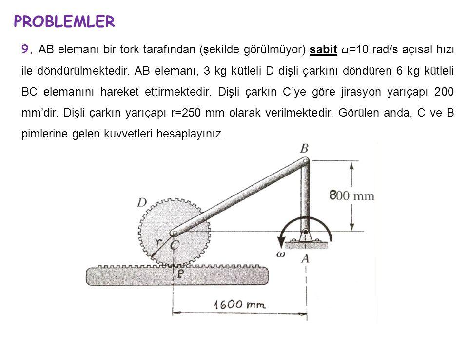 9. AB elemanı bir tork tarafından (şekilde görülmüyor) sabit  =10 rad/s açısal hızı ile döndürülmektedir. AB elemanı, 3 kg kütleli D dişli çarkını dö