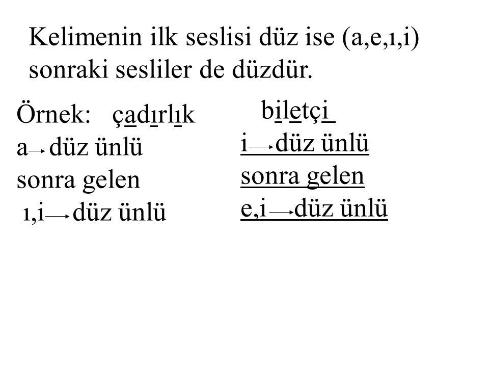 Kelimenin ilk seslisi düz ise (a,e,ı,i) sonraki sesliler de düzdür.