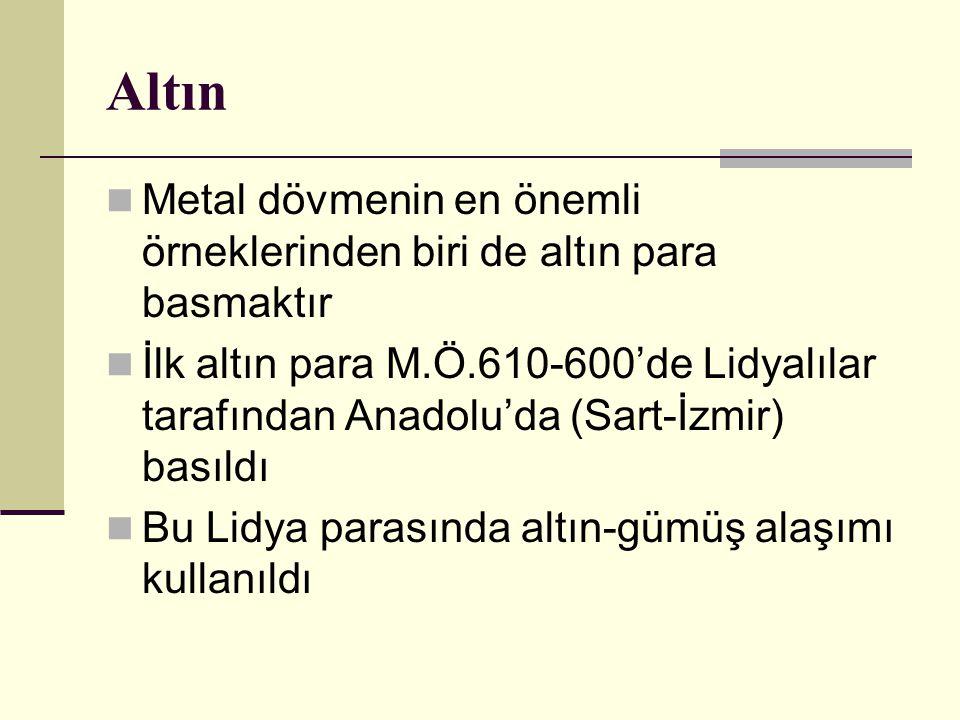 Altın Metal dövmenin en önemli örneklerinden biri de altın para basmaktır İlk altın para M.Ö.610-600'de Lidyalılar tarafından Anadolu'da (Sart-İzmir) basıldı Bu Lidya parasında altın-gümüş alaşımı kullanıldı