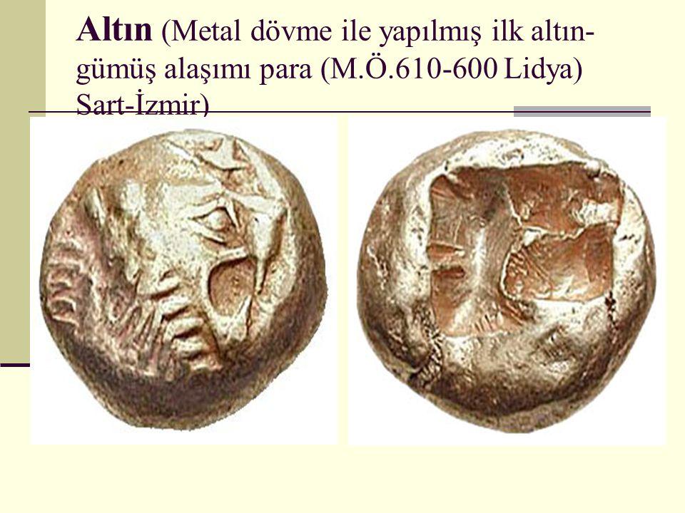 Altın (Metal dövme ile yapılmış ilk altın- gümüş alaşımı para (M.Ö.610-600 Lidya) Sart-İzmir)