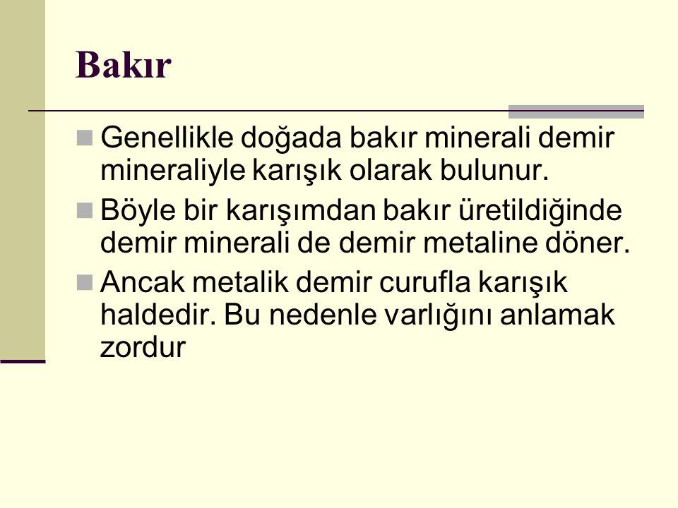Bakır Genellikle doğada bakır minerali demir mineraliyle karışık olarak bulunur.