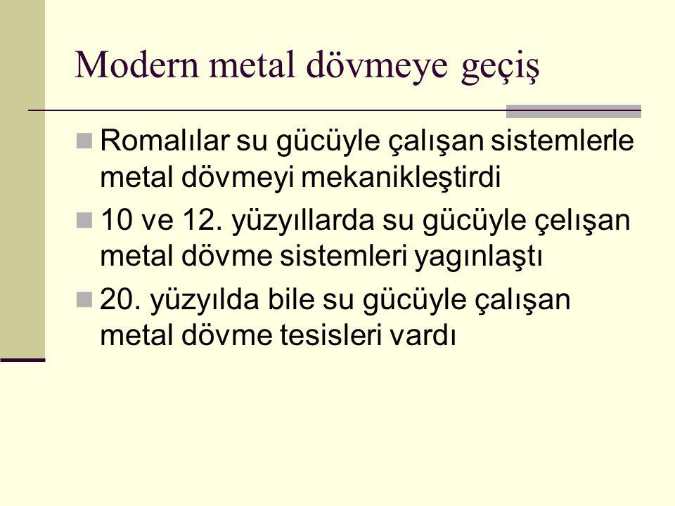 Modern metal dövmeye geçiş Romalılar su gücüyle çalışan sistemlerle metal dövmeyi mekanikleştirdi 10 ve 12.