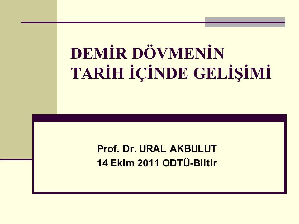 DEMİR DÖVMENİN TARİH İÇİNDE GELİŞİMİ Prof. Dr. URAL AKBULUT 14 Ekim 2011 ODTÜ-Biltir