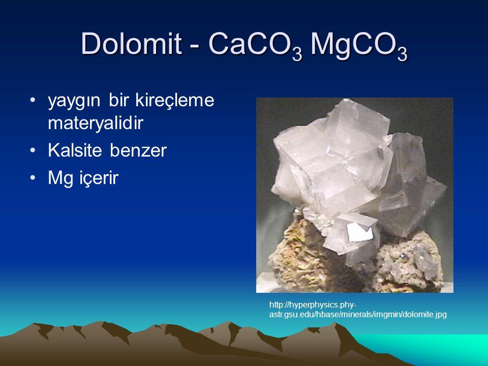 Dolomit - CaCO 3 MgCO 3 yaygın bir kireçleme materyalidir Kalsite benzer Mg içerir http://hyperphysics.phy- astr.gsu.edu/hbase/minerals/imgmin/dolomite.jpg