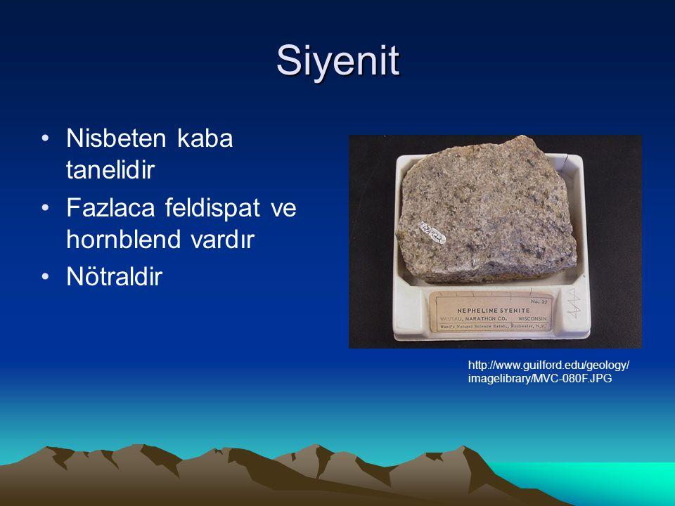 Siyenit Nisbeten kaba tanelidir Fazlaca feldispat ve hornblend vardır Nötraldir http://www.guilford.edu/geology/ imagelibrary/MVC-080F.JPG
