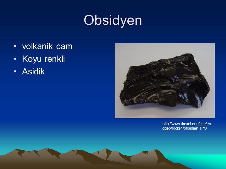 Obsidyen volkanik cam Koyu renkli Asidik http://www.drexel.edu/coe/en ggeo/rocks1/obsidian.JPG