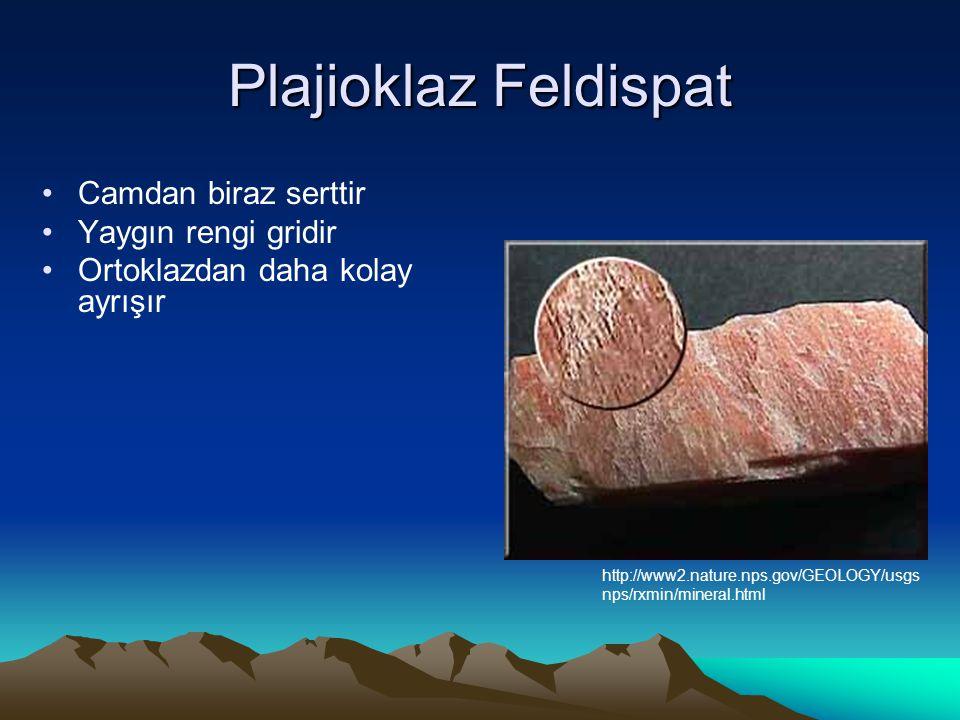 Plajioklaz Feldispat Camdan biraz serttir Yaygın rengi gridir Ortoklazdan daha kolay ayrışır http://www2.nature.nps.gov/GEOLOGY/usgs nps/rxmin/mineral.html