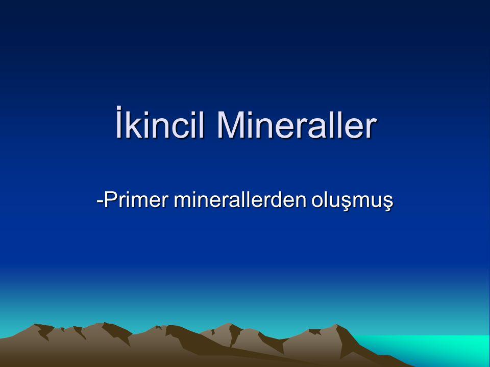 İkincil Mineraller -Primer minerallerden oluşmuş