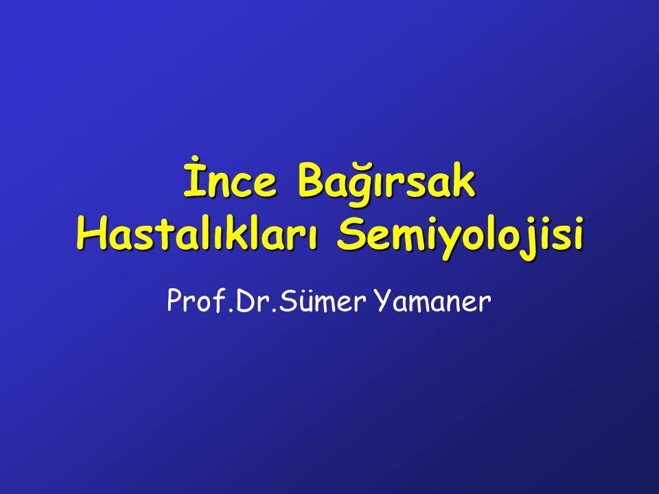 İnce Bağırsak Hastalıkları Semiyolojisi Prof.Dr.Sümer Yamaner
