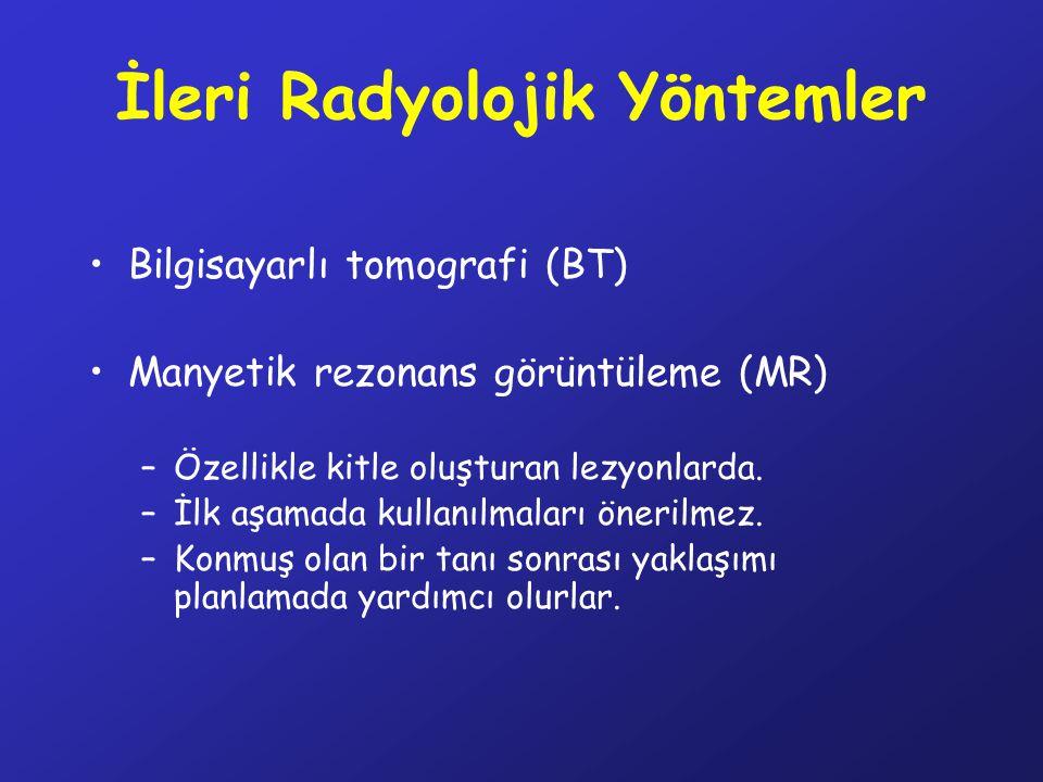 İleri Radyolojik Yöntemler Bilgisayarlı tomografi (BT) Manyetik rezonans görüntüleme (MR) –Özellikle kitle oluşturan lezyonlarda. –İlk aşamada kullanı