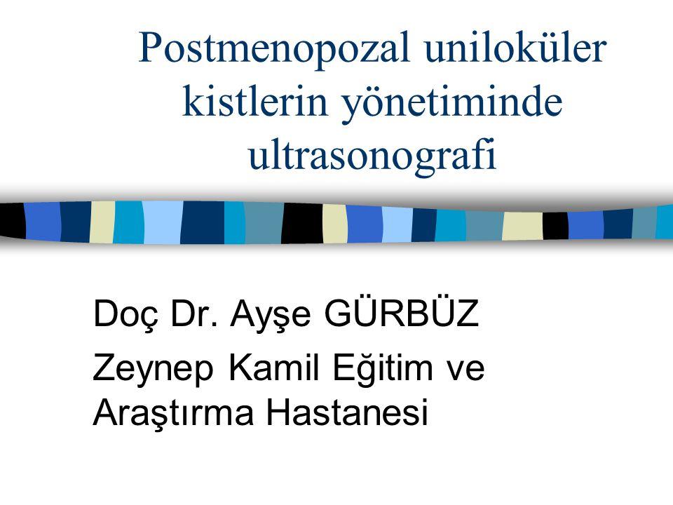 Postmenopozal uniloküler kistlerin yönetiminde ultrasonografi Doç Dr. Ayşe GÜRBÜZ Zeynep Kamil Eğitim ve Araştırma Hastanesi
