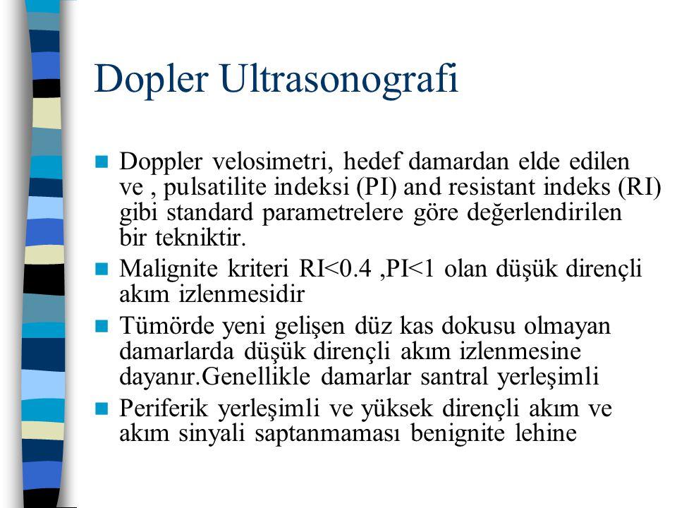 Dopler Ultrasonografi Doppler velosimetri, hedef damardan elde edilen ve, pulsatilite indeksi (PI) and resistant indeks (RI) gibi standard parametrele