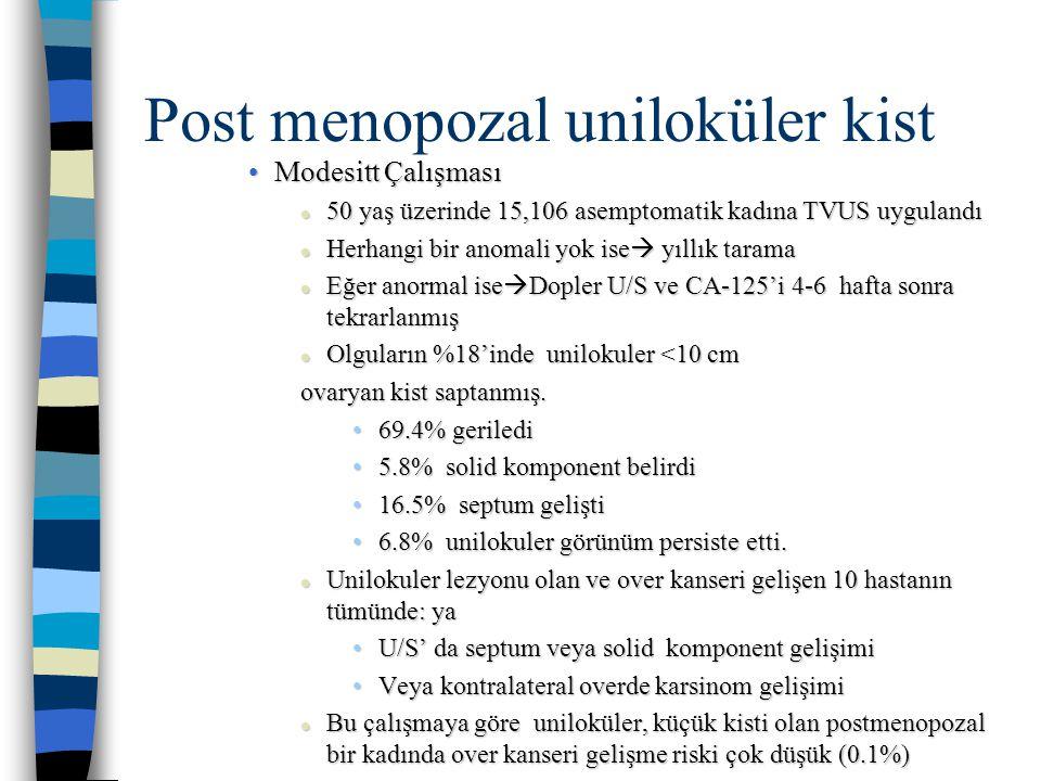 Post menopozal uniloküler kist Bailey Çalışması: Postmenopozal 7705 kadında 256 (%3.3) oranında over kisti saptanmış.%90'ı uniloküler.
