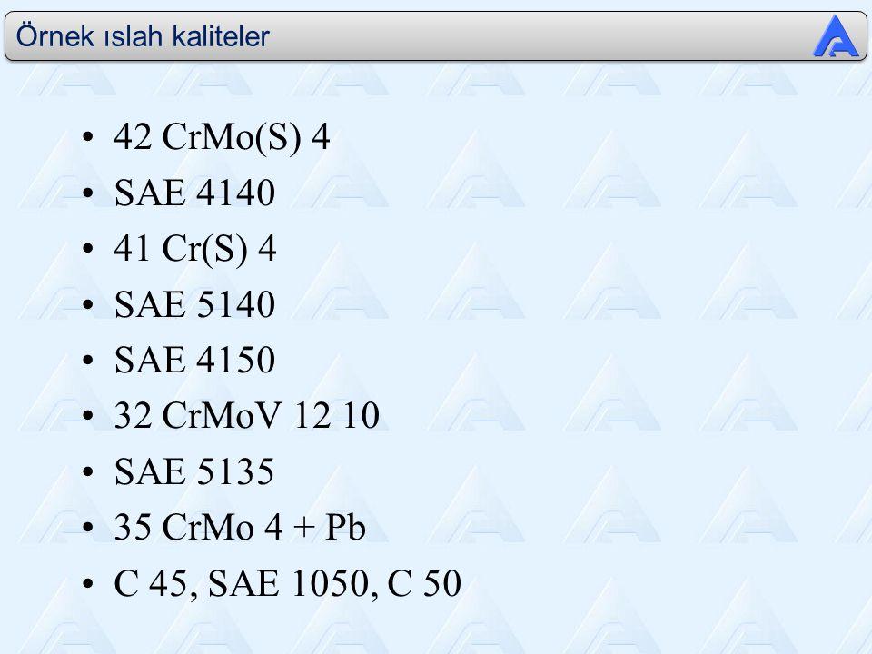 Örnek ıslah kaliteler 42 CrMo(S) 4 SAE 4140 41 Cr(S) 4 SAE 5140 SAE 4150 32 CrMoV 12 10 SAE 5135 35 CrMo 4 + Pb C 45, SAE 1050, C 50
