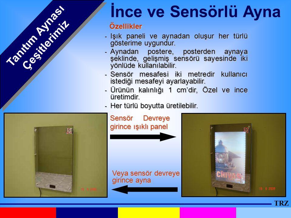 TRZ Tanıtım Aynası Çeşitlerimiz İnce ve Sensörlü Ayna Sensör Devreye girince ışıklı panel Veya sensör devreye girince ayna Özellikler - Işık paneli ve