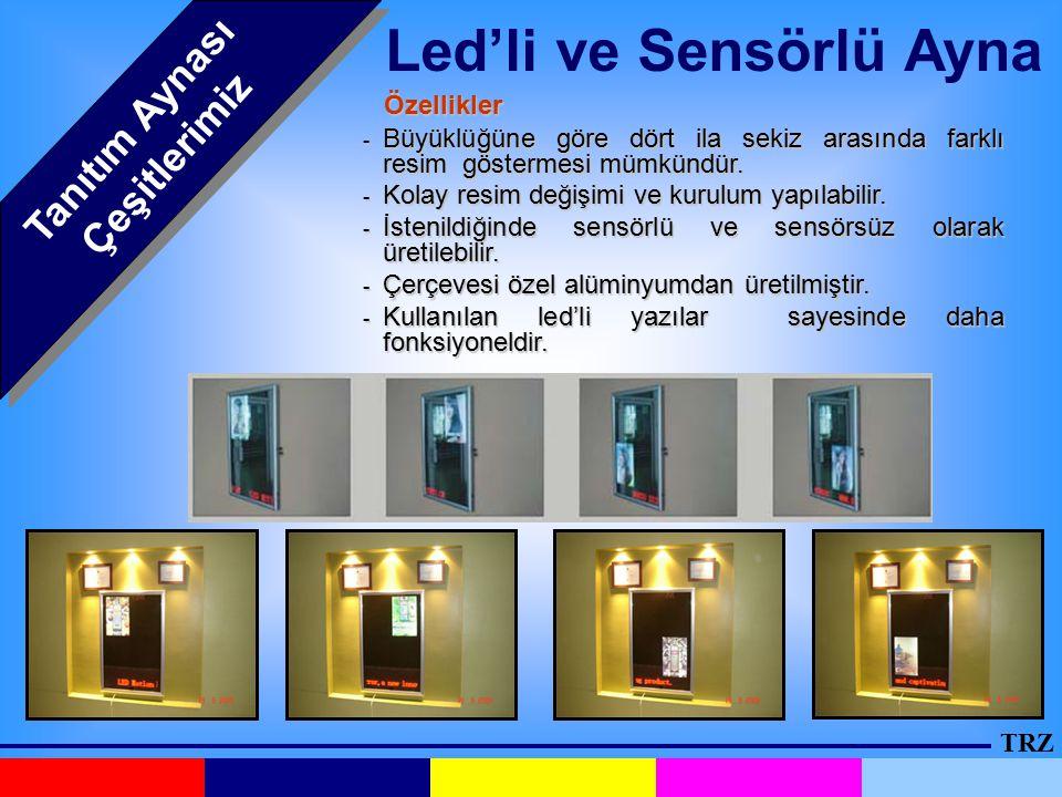 TRZ Tanıtım Aynası Çeşitlerimiz Led'li ve Sensörlü Ayna Özellikler - Büyüklüğüne göre dört ila sekiz arasında farklı resim göstermesi mümkündür. - Kol