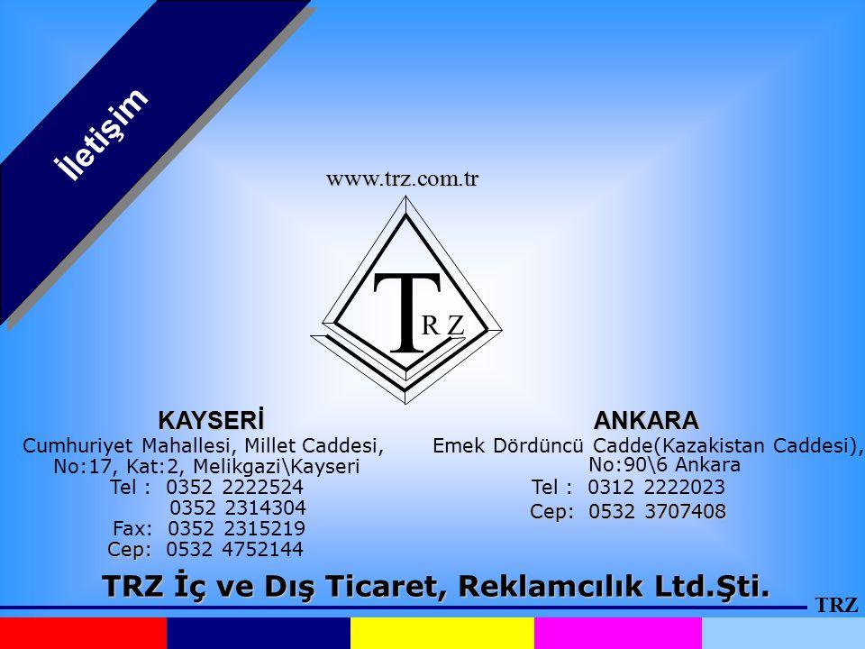 TRZ İletişim TRZ İç ve Dış Ticaret, Reklamcılık Ltd.Şti. T R Z KAYSERİANKARA Emek Dördüncü Cadde(Kazakistan Caddesi), No:90\6 Ankara Tel : 0312 222202