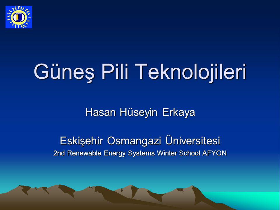 Güneş Pili Teknolojileri Hasan Hüseyin Erkaya Eskişehir Osmangazi Üniversitesi 2nd Renewable Energy Systems Winter School AFYON