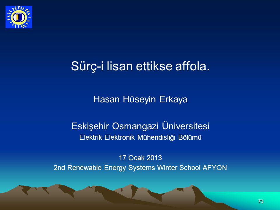 73 Sürç-i lisan ettikse affola. Hasan Hüseyin Erkaya Eskişehir Osmangazi Üniversitesi Elektrik-Elektronik Mühendisliği Bölümü 17 Ocak 2013 2nd Renewab