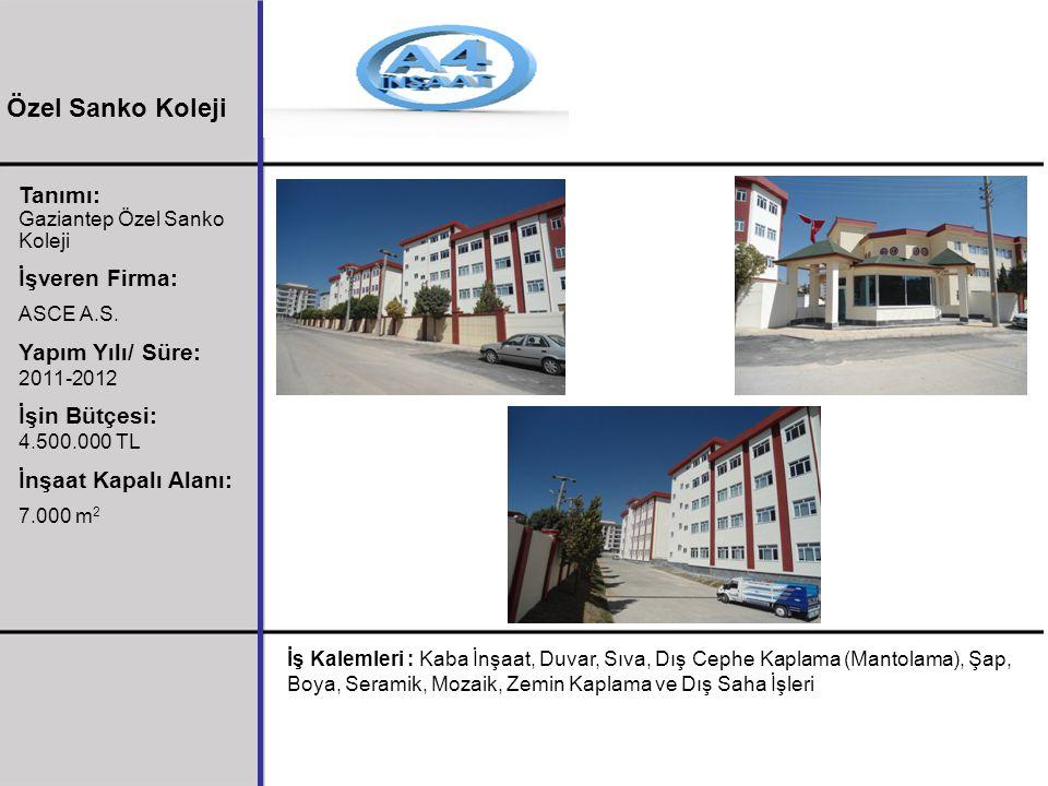 Tanımı: Gaziantep Özel Sanko Koleji İşveren Firma: ASCE A.S. Yapım Yılı/ Süre: 2011-2012 İşin Bütçesi: 4.500.000 TL İnşaat Kapalı Alanı: 7.000 m 2 İş