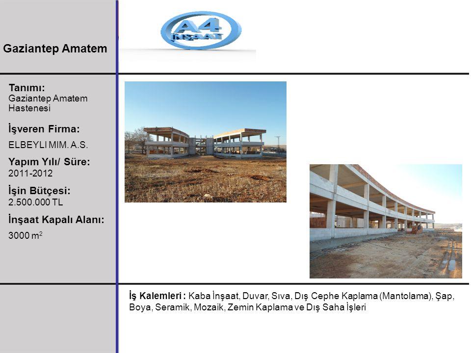 Tanımı: Gaziantep Amatem Hastenesi İşveren Firma: ELBEYLI MIM. A.S. Yapım Yılı/ Süre: 2011-2012 İşin Bütçesi: 2.500.000 TL İnşaat Kapalı Alanı: 3000 m