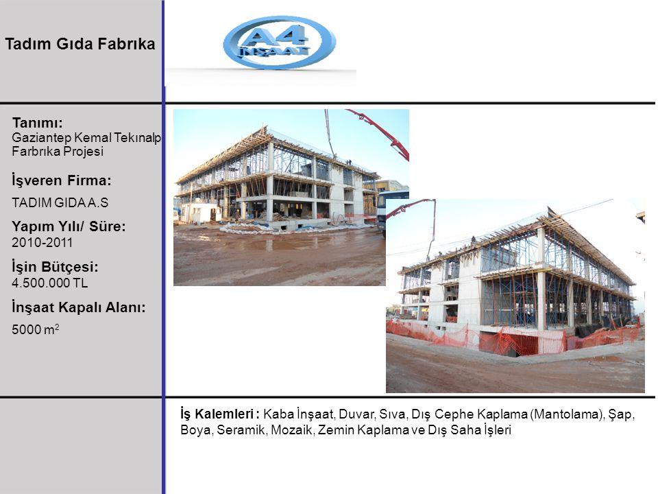 Tanımı: Gaziantep Kemal Tekınalp Farbrıka Projesi İşveren Firma: TADIM GIDA A.S Yapım Yılı/ Süre: 2010-2011 İşin Bütçesi: 4.500.000 TL İnşaat Kapalı A