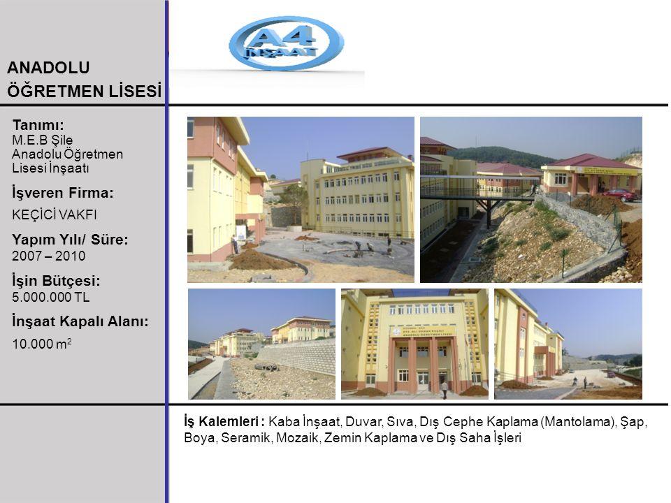 Tanımı: M.E.B Şile Anadolu Öğretmen Lisesi İnşaatı İşveren Firma: KEÇİCİ VAKFI Yapım Yılı/ Süre: 2007 – 2010 İşin Bütçesi: 5.000.000 TL İnşaat Kapalı