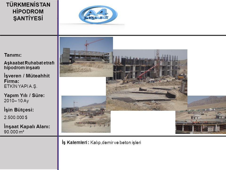 Tanımı: Aşkaabat Ruhabat etrafı hipodrom inşaatı İşveren / Müteahhit Firma: ETKİN YAPI A.Ş. Yapım Yılı / Süre: 2010– 10 Ay İşin Bütçesi: 2.500.000 $ İ