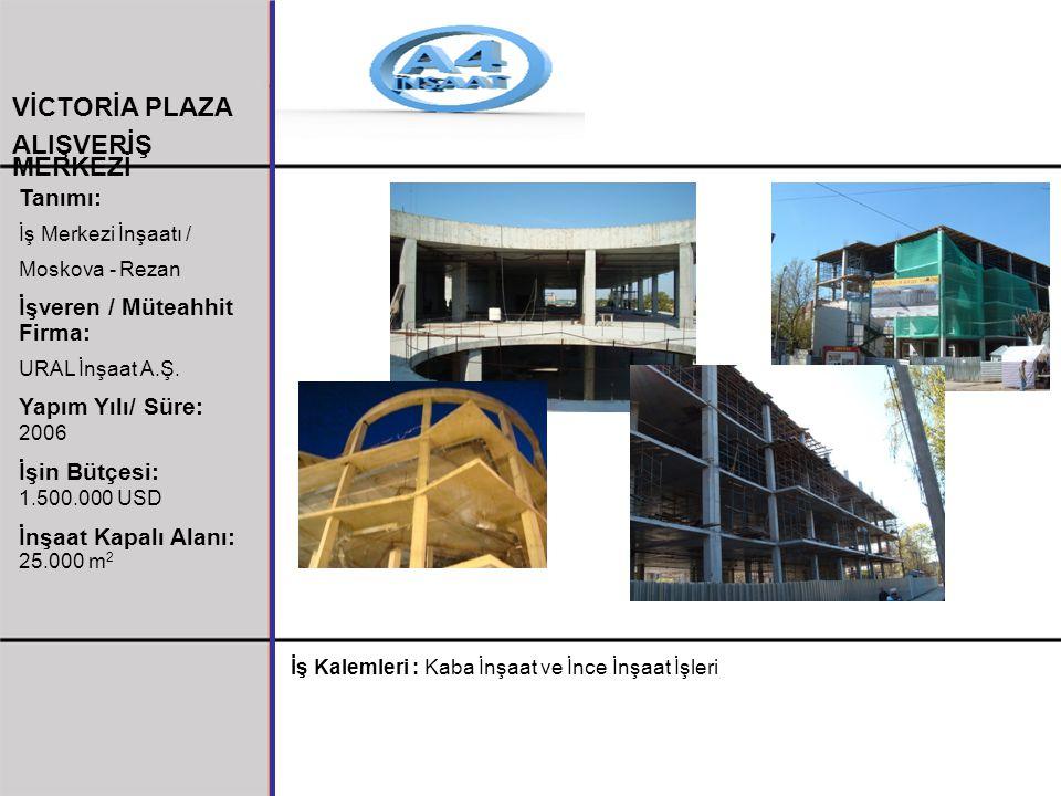 Tanımı: İş Merkezi İnşaatı / Moskova - Rezan İşveren / Müteahhit Firma: URAL İnşaat A.Ş. Yapım Yılı/ Süre: 2006 İşin Bütçesi: 1.500.000 USD İnşaat Kap